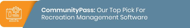 CommunityPass is our top pick for recreation management software.