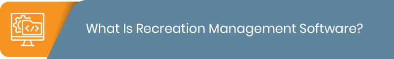 What is recreation management software?