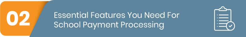 Here are the essential features you'll need in your school payment processing system.